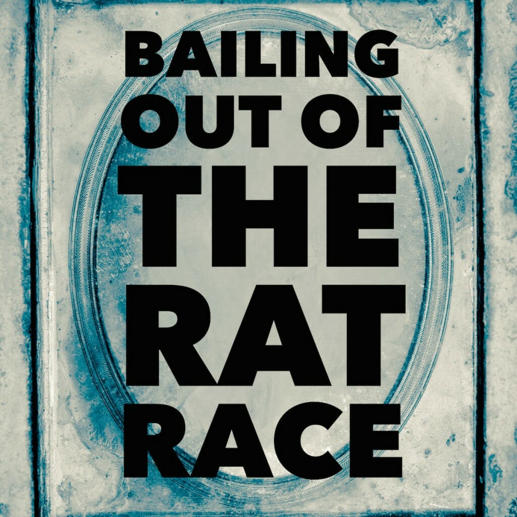Bailing out of the Rat Race